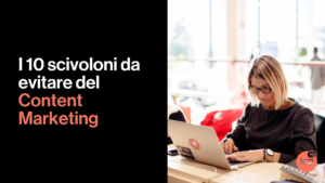 I 10 scivoloni da evitare del Content Marketing